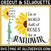 In a World Full of Roses, be a Sunflower SVG & PNG Craft Cut File