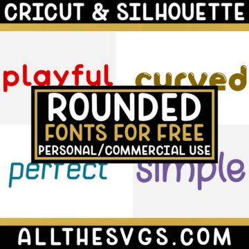 Best Free Rounded Fonts for Cricut & Silhouette Crafts, Logos, Graphic Design